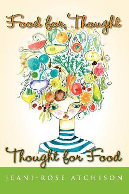 Food for Thought - Thought for Food Jeani-Rose Atchison