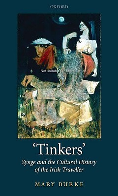 Tinkers: Synge and the Cultural History of the Irish Traveller Mary Burke