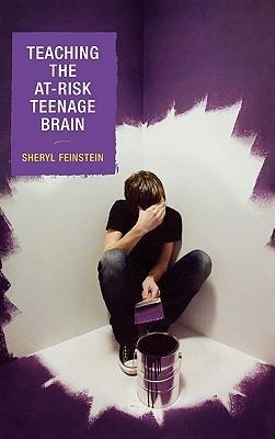 Teaching the At-Risk Teenage Brain Sheryl Feinstein
