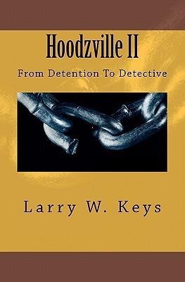 Hoodzville II: From Detention to Detective Larry W Keys