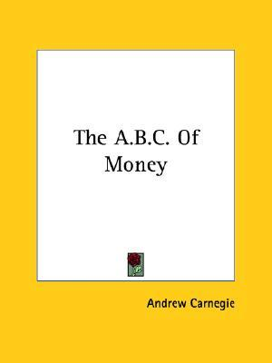 The A.B.C. of Money  by  Andrew Carnegie