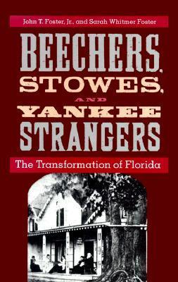 Beechers, Stowes, and Yankee Strangers: The Transformation of Florida  by  John T. Foster
