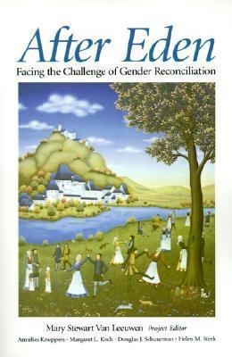 After Eden: Facing the Challenge of Gender Reconciliation  by  Mary Stewart Van Leeuwen