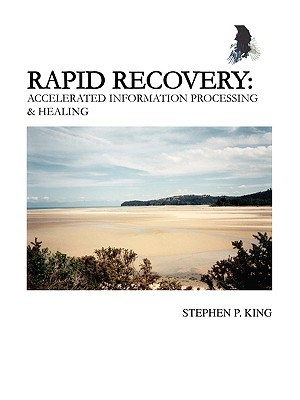Rapid Recovery: Accelerated Information Processing & Healing Stephen P. King