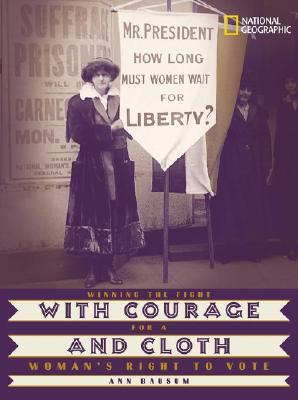 With Courage and Cloth: Winning the Fight for a Womans Right to Vote  by  Ann Bausum