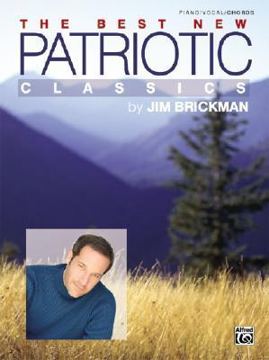The Jim Brickman -- The Best New Patriotic Classics: Piano/Vocal/Chords Jim Brickman