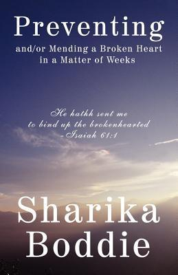 Preventing And/Or Mending a Broken Heart in a Matter of Weeks  by  Sharika Boddie
