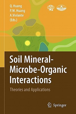 Soil Mineral -- Microbe-Organic Interactions: Theories and Applications Qiaoyun Huang