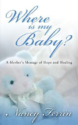 Where Is My Baby?  by  Nancy Ferrin