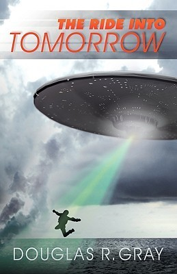 The Ride Into Tomorrow  by  Douglas R. Gray