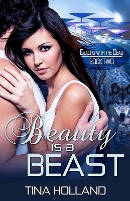 Beauty Is a Beast: Dealing with the Dead Book 2 Tina Holland