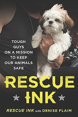 Rescue Ink: Tough Guys on a Mission to Keep Our Animals Safe  by  Rescue Ink