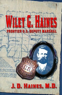 Wiley G. Haines: Frontier U.S. Deputy Marshal J.D. Haines