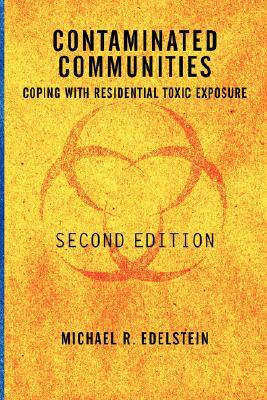 Contaminated Communities: Coping With Residential Toxic Exposure, Second Edition  by  Michael R. Edelstein