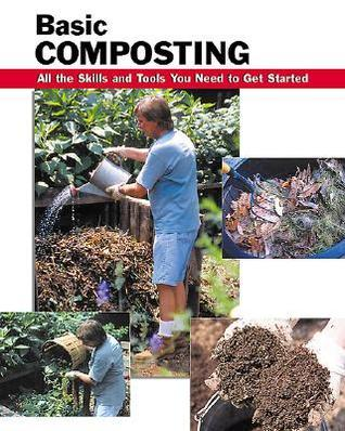 Basic Composting: All the Skills and Tools You Need to Get Started  by  Erich Ebeling