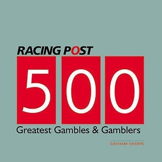 500 Greatest Gambles And Gamblers  by  Graham Sharpe