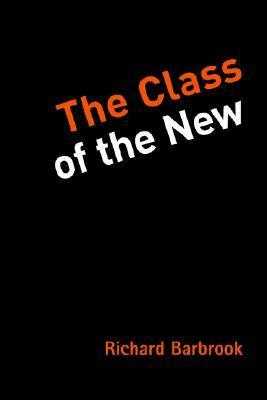 The Class of the New  by  Richard Barbrook