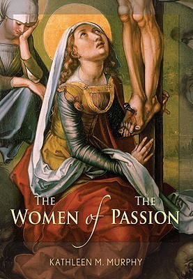 The Women of the Passion  by  Kathleen M. Murphy