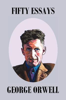 Fifty Orwell Essays George Orwell