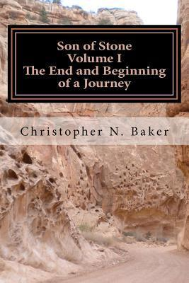 Son of Stone, Volume I: The End and Beginning of a Journey Christopher N. Baker
