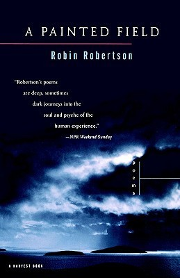 A Painted Field: Poems  by  Robin    Robertson