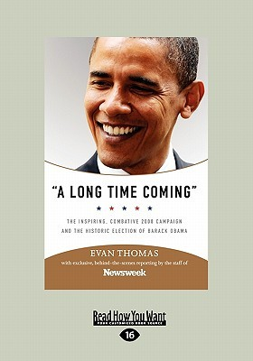 A Long Time Coming: The Inspiring, Combative 2008 Campaign and the Historic Election of Barack Obama Evan Thomas