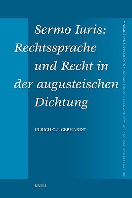 Sermo Iuris: Rechtssprache Und Recht in Der Augusteischen Dichtung U.C.J. Gebhardt