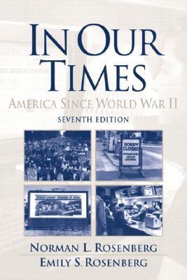 In Our Times: America Since World War II Norman L. Rosenberg