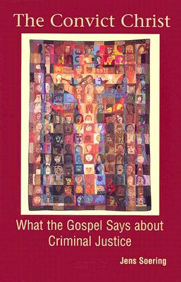 The Convict Christ: What the Gospel Says about Criminal Justice  by  Jens Soering