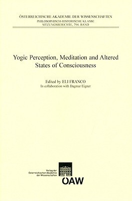 Yogic Perception, Meditation and Altered States of Consciousness  by  Eli Franco