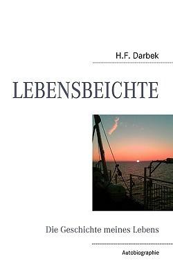 LEBENSBEICHTE: Die Geschichte meines Lebens  by  H. F. Darbek