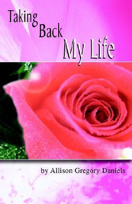 Taking Back My Life  by  Allison Gregory Daniels