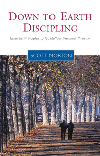 Down-to-Earth Discipling: Essential Principles to Guide Your Personal Ministry  by  Scott Morton