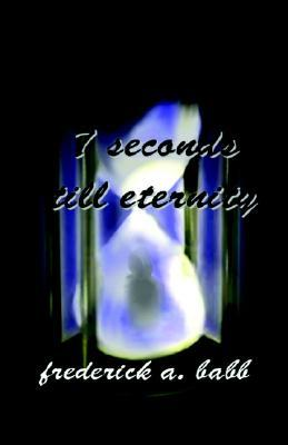 7 Seconds Till Eternity  by  Frederick A. Babb