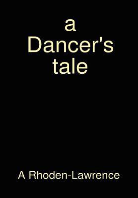 A Dancers Tale  by  A. Rhoden- Lawrence