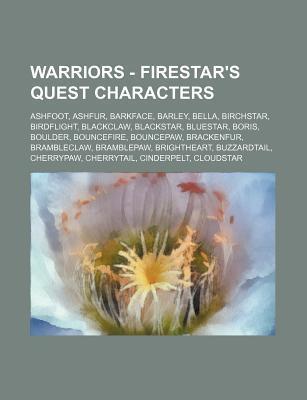 Warriors - Firestars Quest Characters: Ashfoot, Ashfur, Barkface, Barley, Bella, Birchstar, Birdflight, Blackclaw, Blackstar, Bluestar, Boris, Boulde  by  Source Wikipedia