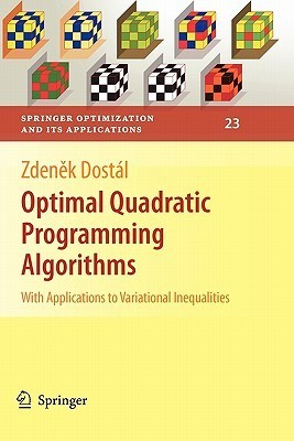 Optimal Quadratic Programming Algorithms: With Applications to Variational Inequalities  by  Zdenĕk Dostál