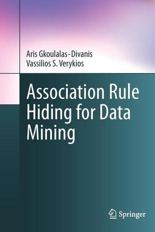 Association Rule Hiding for Data Mining  by  Aris Gkoulalas-Divanis