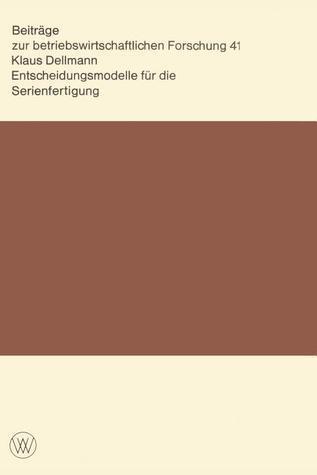 Entscheidungsmodelle F R Die Serienfertigung  by  Klaus Dellmann
