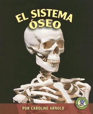 El Sistema Oseo = The Skeletal System  by  Caroline Arnold