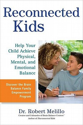 Disconnected Kids: The Groundbreaking Brain Balance Program for Children with Autism, ADHD, Dyslexia, and Other Neurological Disorders  by  Robert Melillo