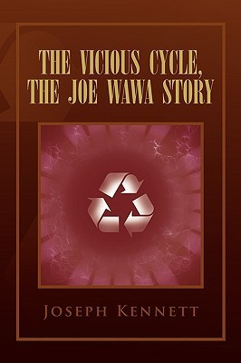 The Vicious Cycle, the Joe Wawa Story Joseph Kennett