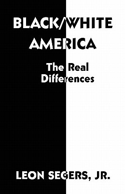 Black/White America: The Real Differences  by  Leon Segers Jr.