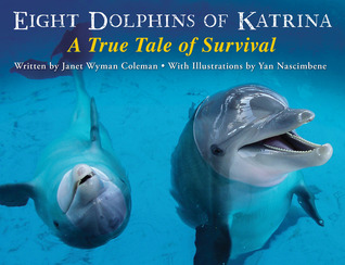 Eight Dolphins of Katrina: A True Tale of Survival Janet Wyman Coleman