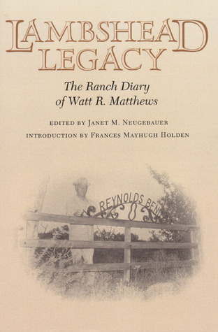 Lambshead Legacy: The Ranch Diary of Watt R. Matthews  by  Janet M. Neugebauer
