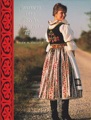 Journeys into Czech-Moravian Texas Sean N. Gallup