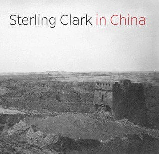 Sterling Clark in China  by  Thomas J. Loughman