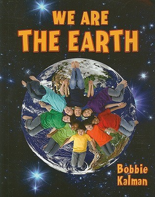 We Are the Earth Bobbie Kalman