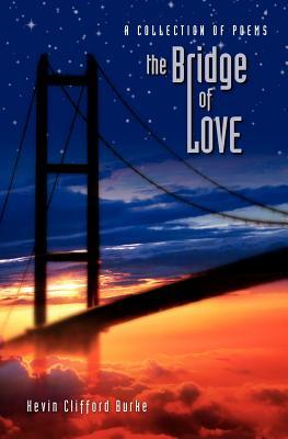 The Bridge of Love  by  Kevin Clifford Burke