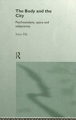 The Body and the City: Psychoanalyis, Space and Subjectivity Steve Pile